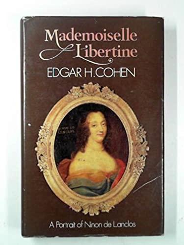 Mademoiselle Libertine: Portrait of Ninon De Lanclos: Cohen, Edgar H.