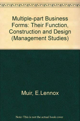 Multiple-part Business Forms: Their Function, Construction and: Muir, E.Lennox