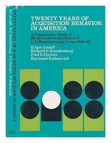 Twenty Years of Acquisition Behaviour in America: Ansoff,Igor,Richard Brandenburg,Fred Portner,Raymond