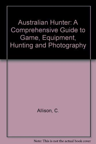 9780304939503: Australian Hunter: A Comprehensive Guide to Game, Equipment, Hunting and Photography