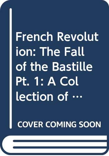 9780305614386: French Revolution: The Fall of the Bastille Pt. 1: A Collection of Contemporary Documents