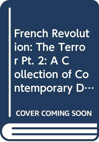 9780305614393: French Revolution: The Terror Pt. 2: A Collection of Contemporary Documents