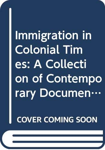 9780305620806: Immigration in Colonial Times: A Collection of Contemporary Documents (American)
