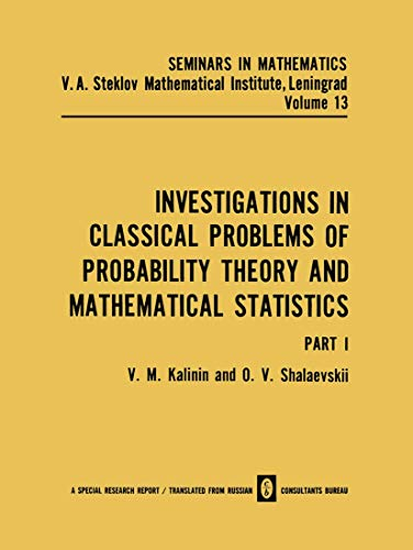 Investigations in Classical Problems of Probability Theory and Mathematical Statistics, Part One. ...