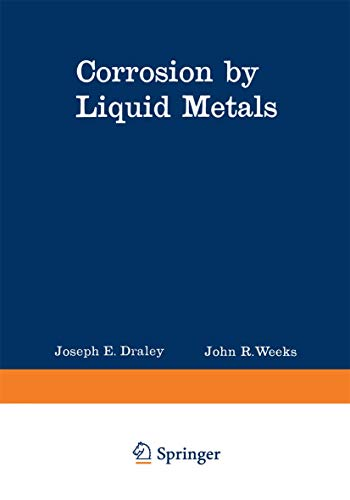 9780306304828: Corrosion by Liquid Metals: Proceedings of the Sessions on Corrosion by Liquid Metals of the 1969 Fall Meeting of the Metallurgical Society of AIME, October 13-16, 1969, Philadelphia, Pennsylvania