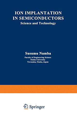 Ion Implantation in Semiconductors: Science and Technology: Susumu Namba