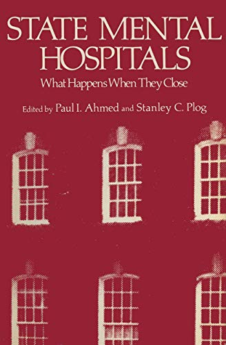 State Mental Hospitals: What Happens When They Close: Ahmed, Paul & Plog, Stanley