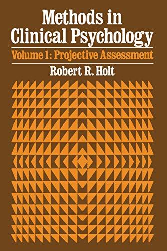 Methods In Clinical Psychology: Projectrive Assessment Vol.1: Holt, Robert R.