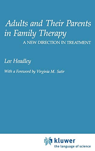 Adults and Their Parents in Family Therapy: A New Direction in Treatment: Headley, Lee