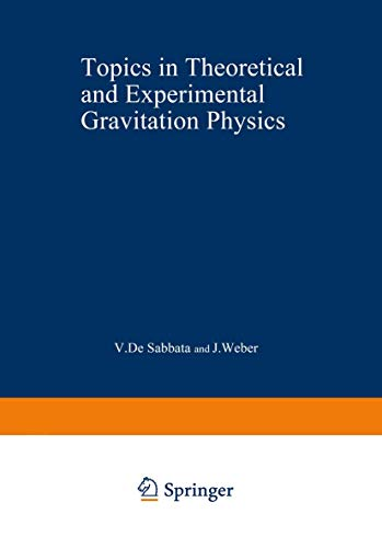 Topics in Theoretical and Experimental Gravitation Physics (NATO advanced study institutes series...