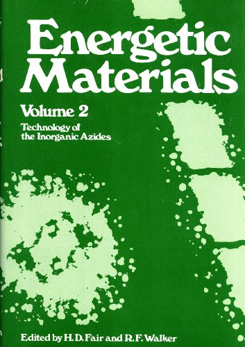 Energetic Materials, Volume 2: Technology of the Inorganic Azides: Fair, Harry David, and R.F. ...