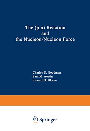 The (p,n) Reaction and the Nucleon-Nucleon Force: Charles D. Goodman,
