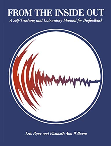From the Inside Out: A Self-Teaching and Laboratory Manual for Biofeedback: Peper, Erik; Williams, ...