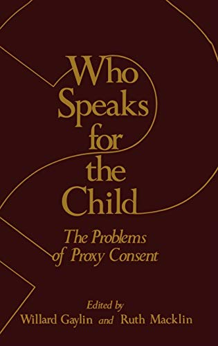 9780306408601: Who Speaks for the Child?: The Problems of Proxy Consent (The Hastings Center Series in Ethics)