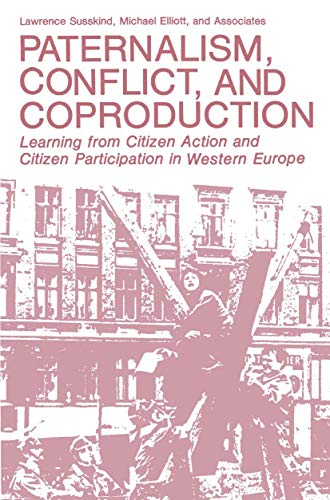 Paternalism, Conflict, and Coproduction: Learning from Citizen: Lawrence Susskind, Michael