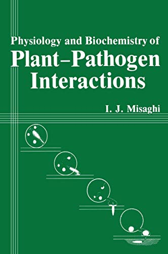 Physiology and Biochemistry of Plant-Pathogen Interactions: Misaghi, I. J.