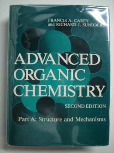 Advanced Organic Chemistry (Two volumes): Carey, Francis A.; Sundberg, Richard J.