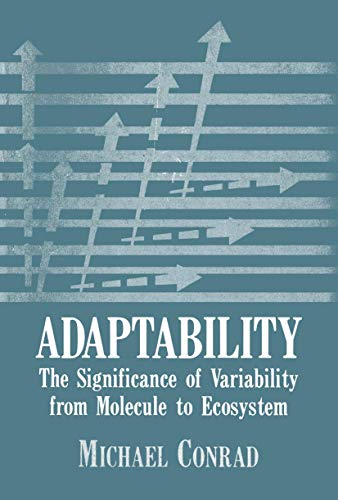 Adaptability: The Significance of Variability from Molecule to Ecosystem: Conrad, Michael