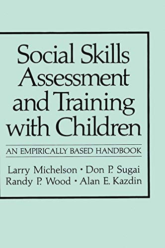 Social Skills Assessment and Training with Children: An Empirically Based Handbook: Alan E. Kazdin