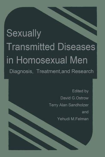 Sexually Transmitted Diseases in Homosexual Men: Diagnosis, Treatment, and Research.: Ostrow, David