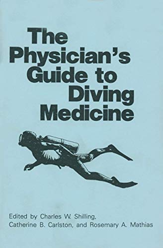 The Physician's Guide to Diving Medicine: Shilling, Charles W.