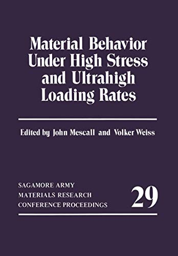 Material Behavior Under High Stress and Ultrahigh Loading Rates (Sagamore Army Materials Research ...