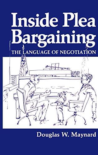 Inside Plea Bargaining: The Language of Negotiation: Douglas W. Maynard