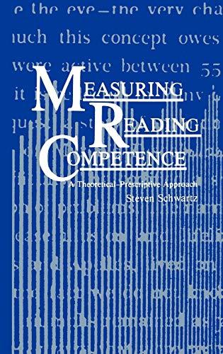 Measuring Reading Competence: A Theoretical-Prescriptive Approach: Schwartz, S.
