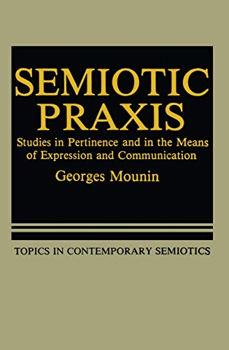 Semiotic Praxis: Studies in Pertinance and in the Means of Expression and Communication: Georges ...