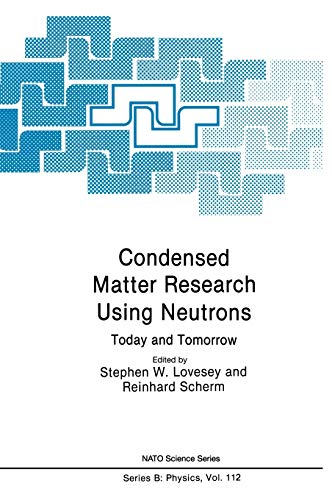 Condensed Matter Research Using Neutrons : Today and Tomorrow: Series B, Physics, Volume 112: ...