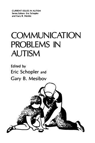 Communication Problems in Autism (Current Issues in: Editor-Eric Schopler; Editor-Gary