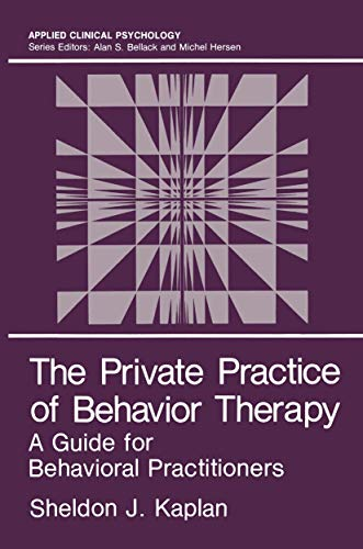 The Private Practice of Behavior Therapy: A Guide for Behavioral Practitioners (Nato Science Series...
