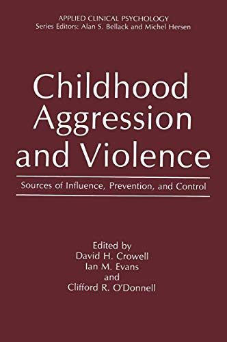 Childhood Aggression and Violence: Sources of Influence,: Editor-David H. Crowell;