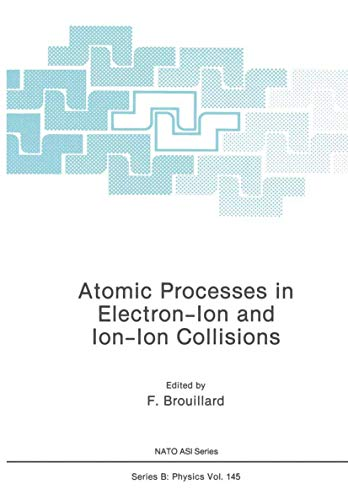 Atomic Processes in Electron-Ion and Ion-Ion Collisions (Nato Science Series B: (closed)): ...