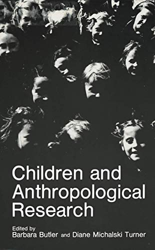 Children and Anthropological Research: Barbara Butler and Diane Michalski Turner (eds.)