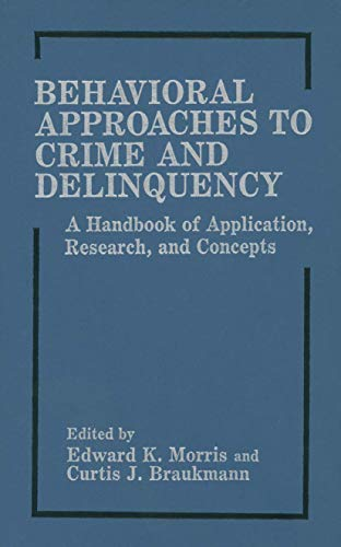 9780306426322: Behavioral Approaches to Crime and Delinquency: A Handbook of Application, Research, and Concepts