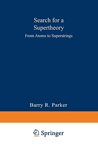 Search for a Supertheory: From Atoms to Superstrings: Barry R. PARKER