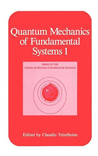 Quantum Mechanics of Fundamental Systems, Vol. 1.: Teitelboim, Claudio (Ed.):