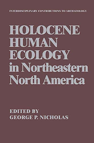 9780306428692: Holocene Human Ecology in Northeastern North America (Interdisciplinary Contributions to Archaeology)