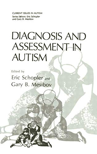 Diagnosis and Assessment in Autism (Current Issues: Editor-Eric Schopler; Editor-Gary