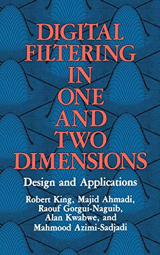 Digital Filtering in One and Two Dimensions Design and Applications: R. King