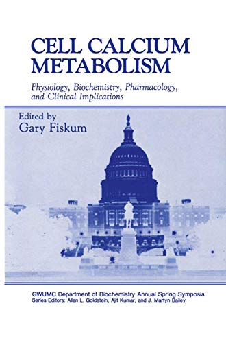 Cell Calcium Metabolism: Physiology, Biochemistry, Pharmacology and: Gary Fiskum