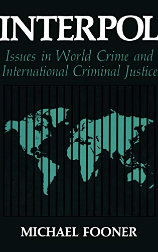 Interpol: Issues in World Crime and International: Michael Fooner