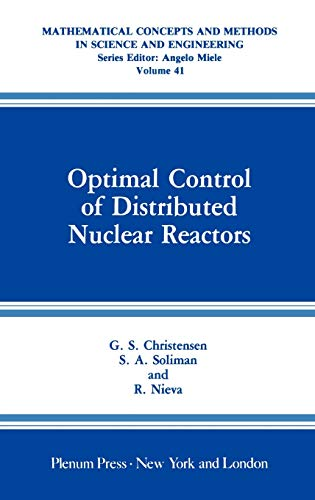 9780306433054: Optimal Control of Distributed Nuclear Reactors (Mathematical Concepts and Methods in Science and Engineering)