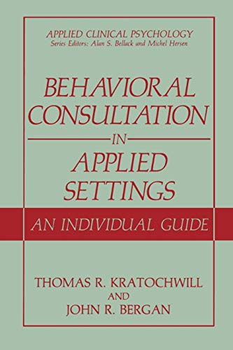 9780306433467: Behavioral Consultation in Applied Settings: An Individual Guide (Applied Clinical Psychology)