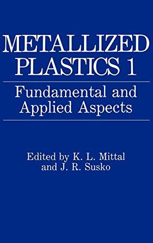 Metallized Plastics 1: Fundamental and Applied Aspects: K. L. Mittal