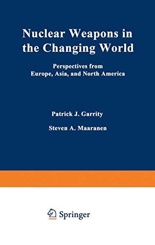 Nuclear Weapons in the Changing World : Perspectives from Europe, Asia, and North America: Garrity,...