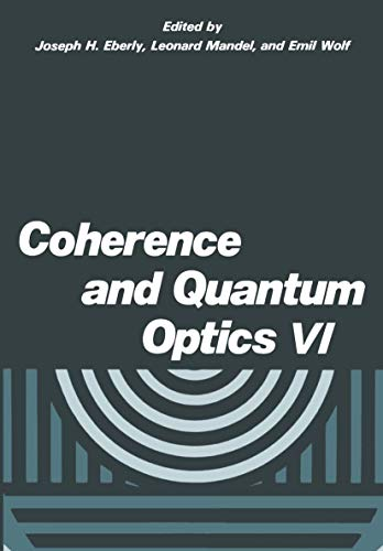 9780306434853: Coherence and Quantum Optics VI: Proceedings of the Sixth Rochester Conference on Coherence and Quantum Optics held at the University of Rochester. QUANTUM OPTICS//COHERENCE AND QUANTUM OPTICS