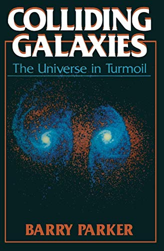 Colliding Galaxies: The Universe in Turmoil: Barry R. Parker