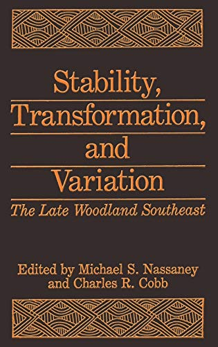 Stability, Transformation, and Variation: The Late Woodland Southeast: Michael S. Nassaney and ...